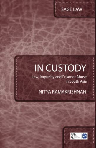 9788132109464: In Custody: Law, Impunity and Prisoner Abuse in South Asia (SAGE Law)