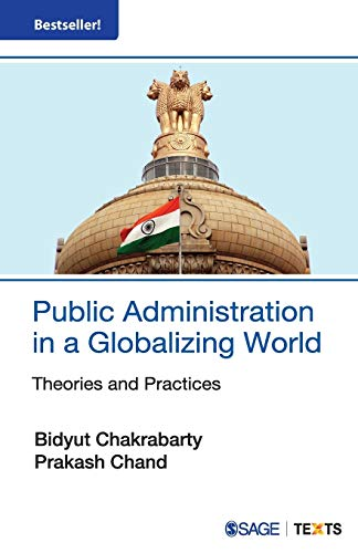 Public Administration in a Globalizing World: Theories and Practices: Bidyut Chakrabarty and ...