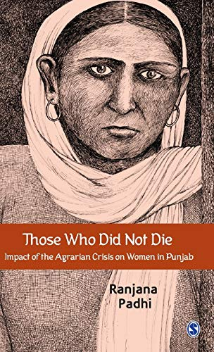 Those Who Did Not Die: Impact of the Agrarian Crisis on Women in Punjab: Ranjana Padhi