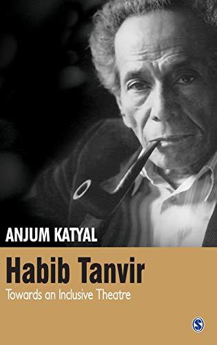 Habib Tanvir: Towards an Inclusive Theatre: Anjum Katyal
