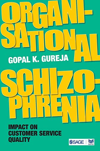 Organisational Schizophrenia: Impact on Customer Service Quality: Gopal K Gureja