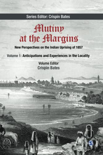 9788132109709: Mutiny at the Margins: New Perspectives on the Indian Uprising of 1857: Volume I: Anticipations and Experiences in the Locality