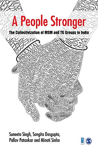 A People Stronger: The Collectivization of MSM and TG groups in India: Minati Sinha,Pallav Patankar...