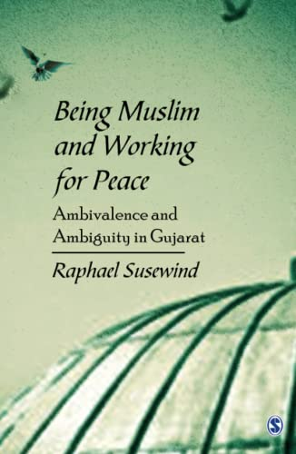 Being Muslim and Working for Peace: Ambivalence and Ambiguity in Gujarat: Raphael Susewind