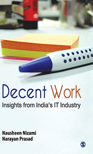 Decent Work: Insights from India`s IT Industry: Narayan Prasad,Nausheen Nizami