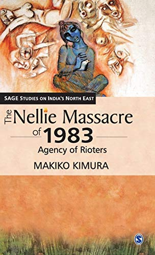 9788132111665: The Nellie Massacre of 1983: Agency of Rioters (SAGE Studies on India′s North East)