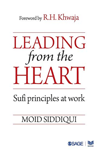 Leading from the Heart: Sufi principles at work: Moid Siddiqui