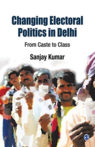 9788132113744: Changing Electoral Politics in Delhi: From Caste to Class