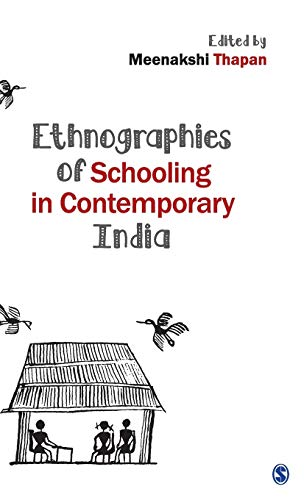 Ethnographies of Schooling in Contemporary India: Meenakshi Thapan (Ed.)