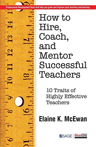 How to Hire, Coach and Mentor Successful Teachers: Ten Traits of Highly Effective Teachers: Elaine ...