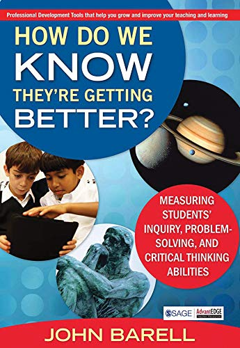 How Do We Know They?re Getting Better?: Measuring Students` Inquiry, Problem-Solving and Critical ...