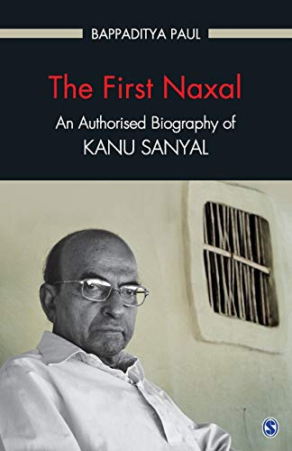 The First Naxal: An Authorised Biography of Kanu Sanyal: Bappaditya Paul