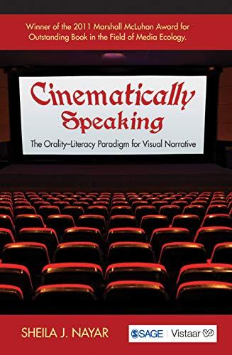 Cinematically Speaking: The Orality-Literacy Paradigm for Visual Narrative: Sheila J Nayar
