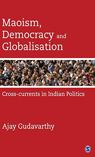 Maoism, Democracy and Globalisation: Cross-currents in Indian Politics: Ajay Gudavarthy