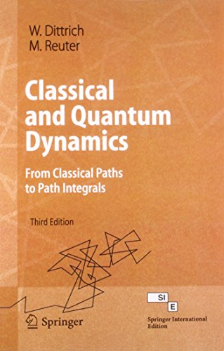 9788132202530: Classical And Quantum Dynamics: From Classical Paths To Path Integrals, 3Rd Edtion