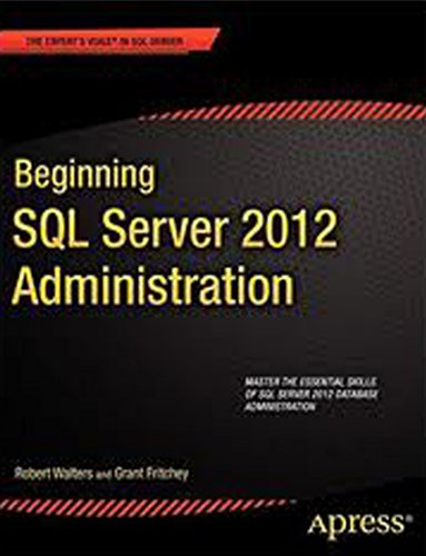 9788132208716: Beginning Sql Server 2012 Administration (Apress) [Paperback] [Jan 01, 2012] Robert Walters