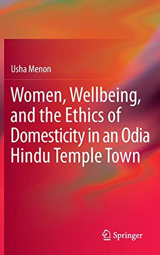 Women, Wellbeing, and the Ethics of Domesticity in an Odia Hindu Temple Town: Menon, Usha