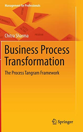 Business Process Transformation: The Process Tangram Framework (Management for Professionals): ...