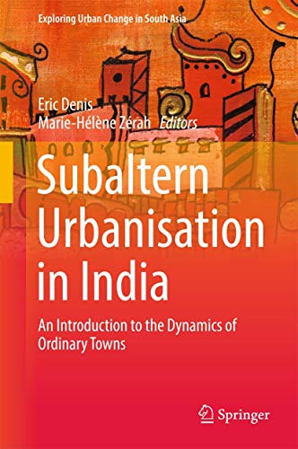 9788132236146: Subaltern Urbanisation in India: An Introduction to the Dynamics of Ordinary Towns (Exploring Urban Change in South Asia)