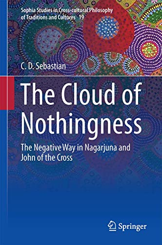 9788132236443: The Cloud of Nothingness: The Negative Way in Nagarjuna and John of the Cross (Sophia Studies in Cross-cultural Philosophy of Traditions and Cultures)