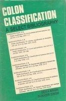 Colon Classification: A Select Bibliography: Sewa Singh,Sukhbir Singh