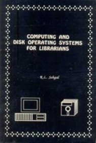 Computing and Disk Operating Systems for Librarians: Sehgal R.L.