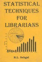 Statistical Techniques for Librarians: Sehgal R.L