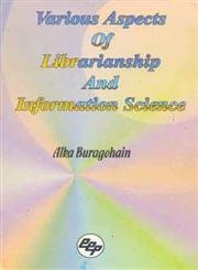 Various Aspects of Librarianship and Informatoin Science: Alka Buragohain