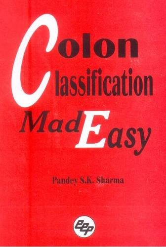 Colon Classification Made Easy: Pandey S.K. Sharma