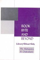 Book Byte and Beyond: Library Without Walls: B. Chakrabarti,P.K. Mahapatra