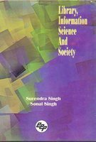 Library Information Science and Society : Essays: Surendra Singh &