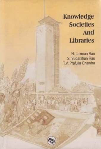 Knowledge Societies and Libraries: N. Laxman Rao,S. Sudarshan Rao,T.V. Prafulla Chandra