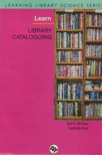 Learn Library Cataloguing: Anil K. Dhiman,Yashoda Rani