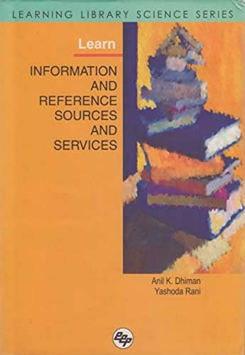 Learn Information and Reference Sources and Services: Anil K. Dhiman,Yashoda Rani