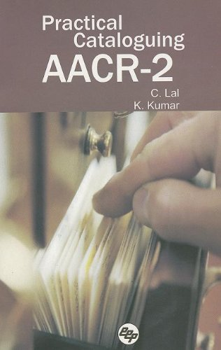 Practical Cataloguing AACR-2: C. Lal,K. Kumar