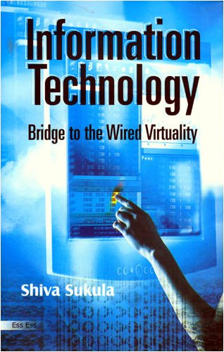 Information Technology (Bridge to the Wired Virtuality): Shiva Sukula