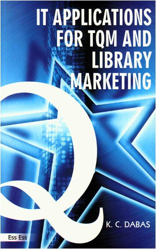 IT Application for TQM and Library Marketing: K.C. Dabas