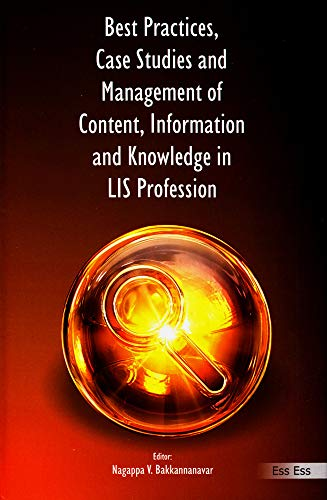 Best Practices, Case Studies and Management of Content, Information and Knowledge in LIS Profession...