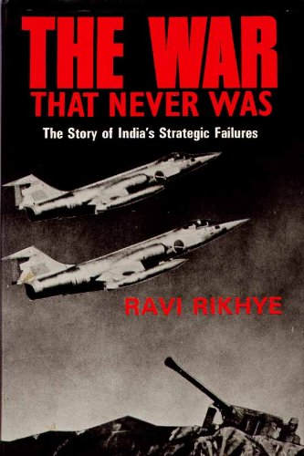 9788170010449: War That Never Was: Story of India's Strategic Failures
