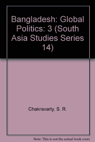 Bangladesh, Volume Three: Global Politics: Chakravarty, S. R.;Narain, Virendra