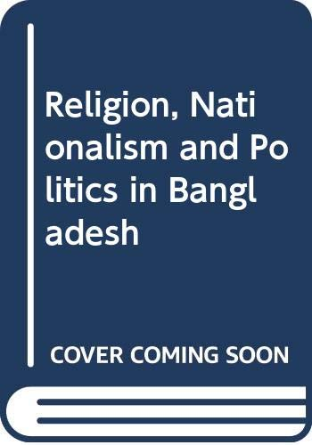 Religion, Nationalism and Politics in Bangladesh (8170031222) by Rafiuddin Ahmed