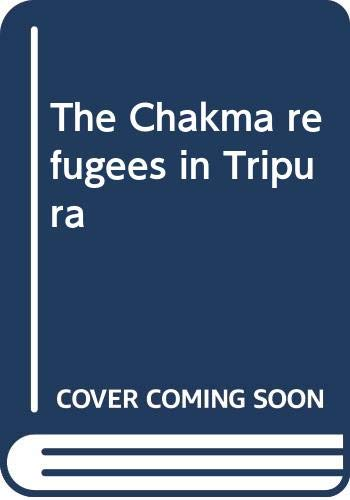 9788170031550: The Chakma refugees in Tripura
