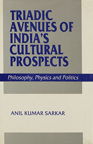 Triadic Avenues of India's Cultural Prospects: Philosophy,: Sarkar, Anil Kumar