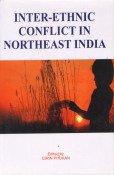 Inter Ethnic Conflict in Northeast India: Girin Phukon