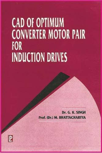 CAD of Optimum Converter Motor Pair For Induction Drives: G.K. Singh,M. Balasubba Reddy