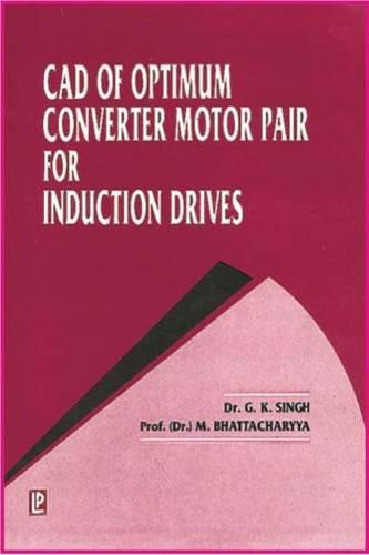CAD of Optimum Converter Motor Pair For: G.K. Singh,M. Balasubba