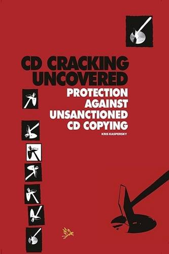 CD Cracking Uncovered: Protection Against Unsanctioned CD Copying: Kris Kaspersky