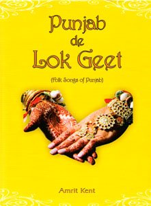 PUNJAB DE LOK GEET Folk Songs of: Kent, Amrit