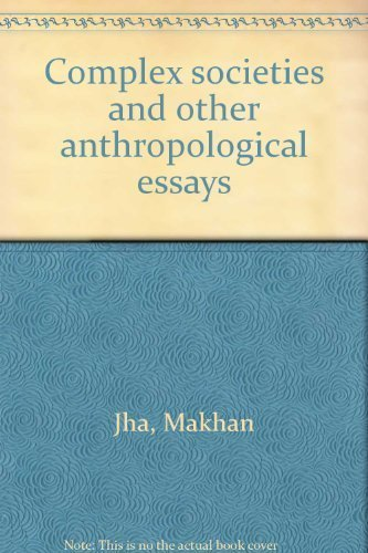 Complex Societies and other Anthropological Essays: Jha Makhan