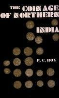 The Coinage of Northern Indian: P C Roy